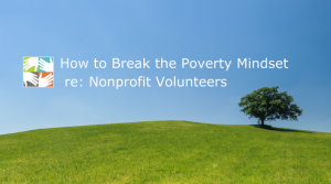 How to Break the Poverty Mindset re: Nonprofit Volunteers at volpro.net